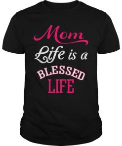Mom Life Is A Blessed Life T-Shirt