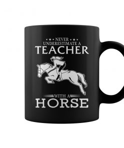 Never Underestimate A Teacher With A Horse Mug