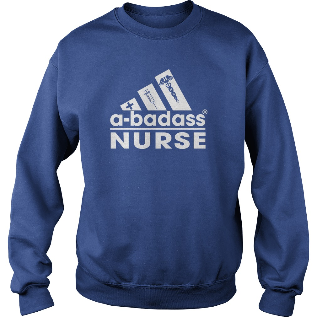 a-badass Nurse Sweat Shirt