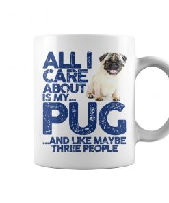 All I Care About Is My Pug Mug