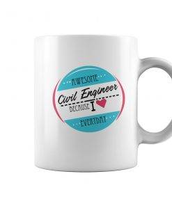 Awesome Civil Engineer Because I Love Everyday Coffee Mug