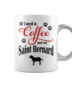 All I Need Is Coffee And My Saint Bernard Mug