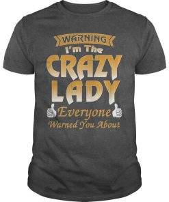 Everyone Warned You About I'm The Crazy Lady T-Shirt