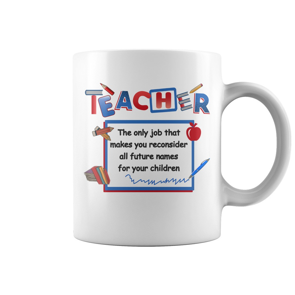 Teacher Makes You Reconsider All Future Names For Your Children Mug