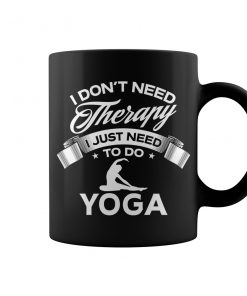 I Don't Need Therapy I Just Need To Do Yoga Mug
