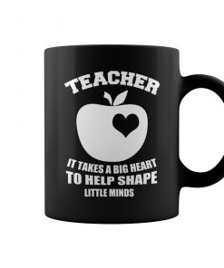 Teacher It Takes A Big Heart To Help Shape Little Minds Mug