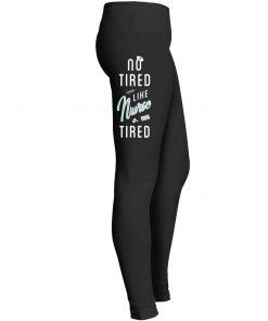 No Tired Like Nurse Tired Legging