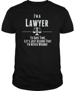 To Save Time Let's Just Assume I'm A Lawyer T-Shirt