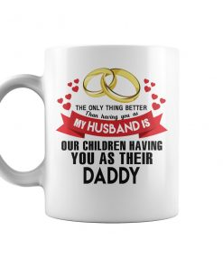 The Only Thing Better Than Having You As My Husband Coffee Mug