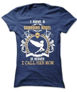 I Have A Guardian Angel In Heaven I Call Her Mom T-Shirt