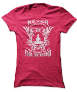 Never Underestimate The Power Of A Yoga Instructor T-Shirt