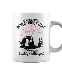 You Will Always Be Daddy's Little Girl Coffee Mugs