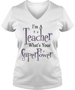I'm A Teacher TShirt What's Your Super Power