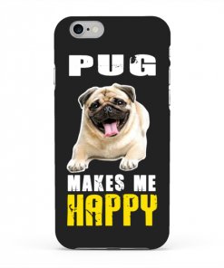 Pug Makes Me Happy Phone Case