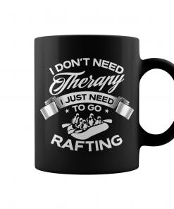 I Do Not Need Therapy I Just Need To Go Rafting Mug